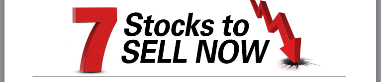 7 Stocks to Sell Now