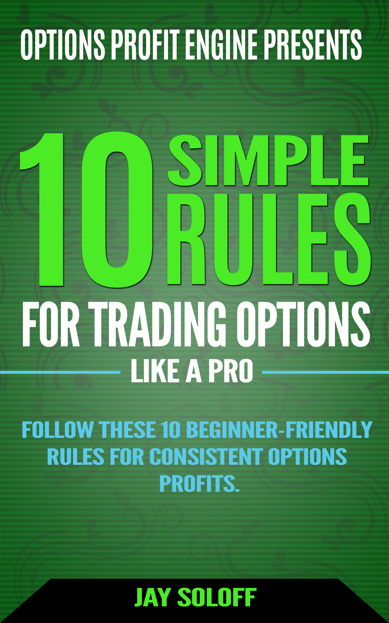 [FREE DOWNLOAD] 10 Simple Rules for Trading Options Like a Pro