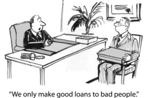 """We only make good loans to bad people."""